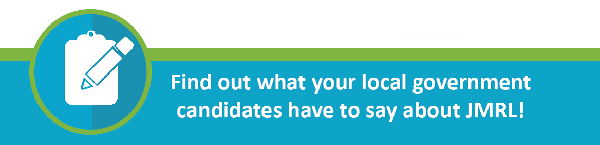 Find out what your local government candidates have to say about JMRL!
